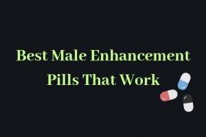 7 Best Male Enhancement Pills That Works Fast