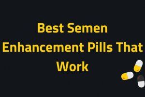 3 Best Semen Enhancement Pills 2021 To Increase Volume