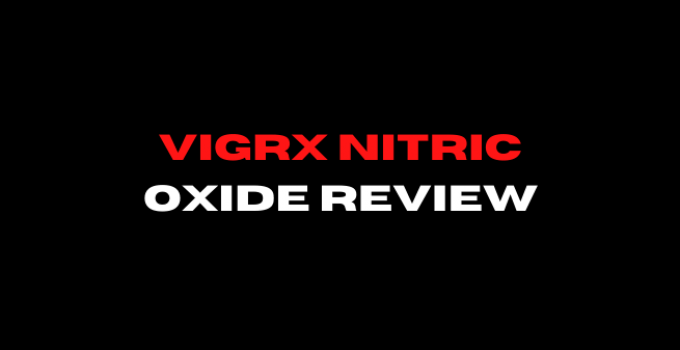 Vigrx Nitric Oxide Review