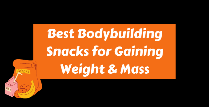 Best Bodybuilding Snacks for Mass and weight