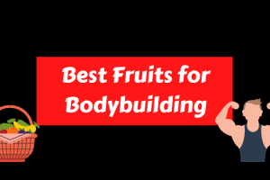 Best Fruits for Bodybuilding with High Protein