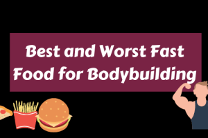 Best and Worst Fast Food  for Bodybuilding