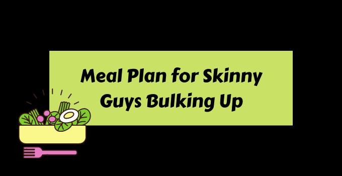 Meal Plan for Skinny Guys Bulking Up