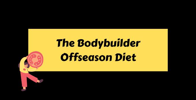 The Bodybuilder Offseason Diet