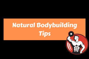 10 Natural Bodybuilding Tips You Need To Build Muscle!