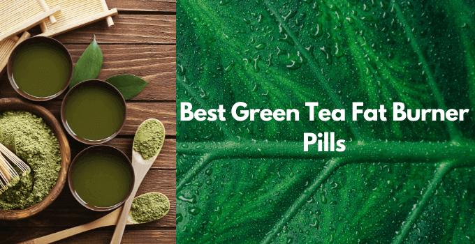 Best Green Tea Fat Burner Pills