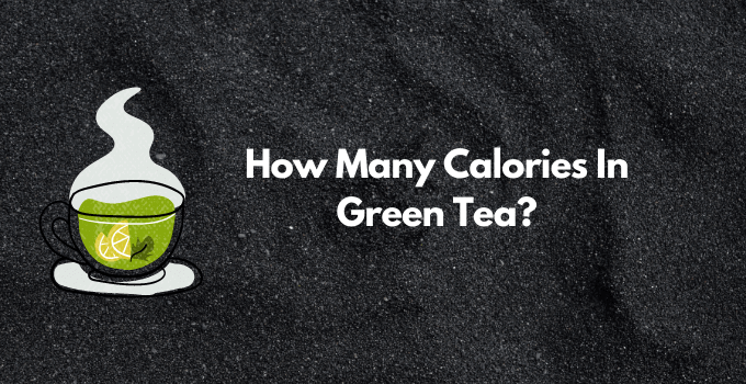 How Many Calories in One Cup of Green Tea?
